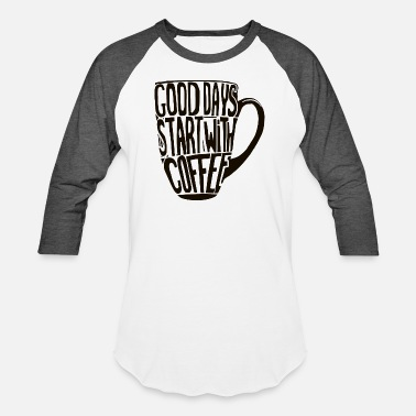 Good Day Good Days Start With Coffee - Unisex Baseball T-Shirt