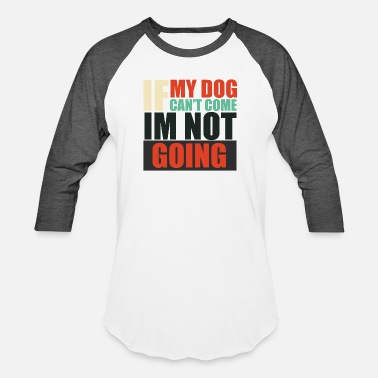 Come To My Party if my dog cant come - Baseball T-Shirt