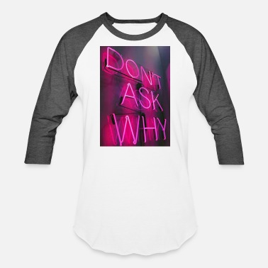 Dont Ask DONT ASK WITH( PINK NEON) - Baseball T-Shirt
