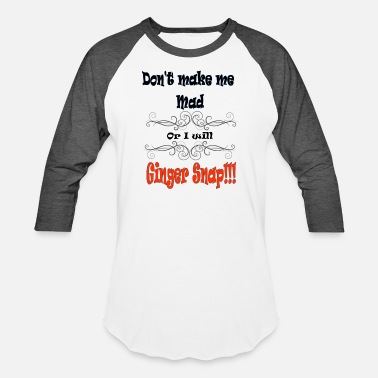 Red Head Don't Make Me Mad or I will Ginger Snap - Unisex Baseball T-Shirt