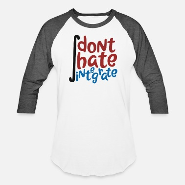 Integration Calculus Don't Hate Integrate Funny Math Joke Integral - Baseball T-Shirt