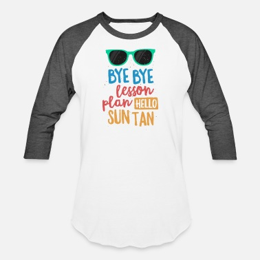 Hello Bye Bye Lesson Plan Hello Sun Tan Shirt for Teachers Gift - Unisex Baseball T-Shirt