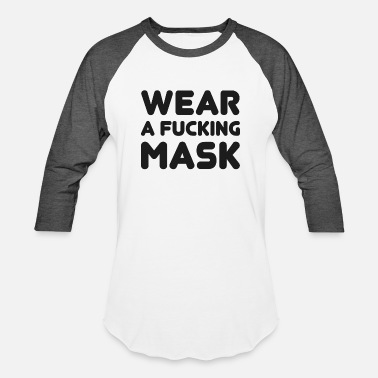 Wear Wear A Fucking Mask - Unisex Baseball T-Shirt