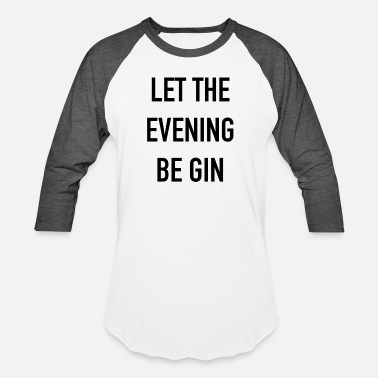 Gin let the evening be gin - Unisex Baseball T-Shirt