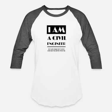 Civil I am a civil engineer - Unisex Baseball T-Shirt