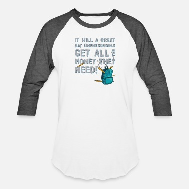 It Will A Great Day When Our School - Unisex Baseball T-Shirt