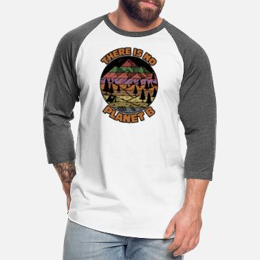 Warming There Is No Planet B Earth Day - Unisex Baseball T-Shirt
