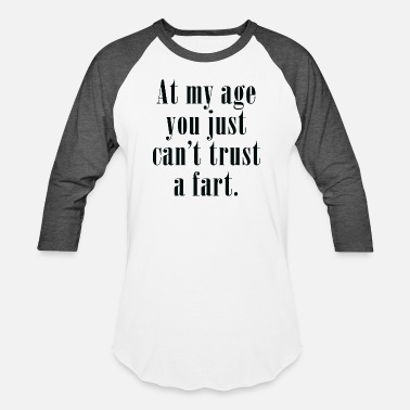 Funny Fart At My Age - Unisex Baseball T-Shirt