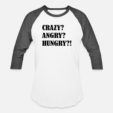 Angry Born In CRAZY ANGRY HUNGRY - Baseball T-Shirt
