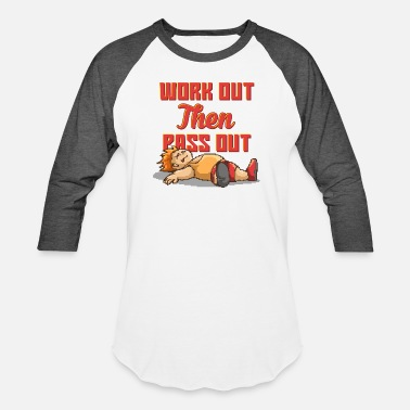 Work Out Work Out Then Pass Out - Unisex Baseball T-Shirt