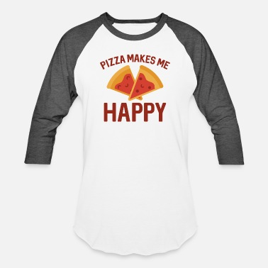 Makes Me Happy Pizza Makes Me Happy - Unisex Baseball T-Shirt