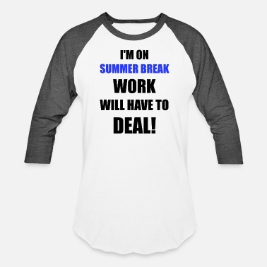Summer Break Summer Break - I'm On Summer Break Work Will Hav - Unisex Baseball T-Shirt