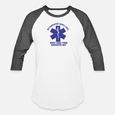 My Daughter Saves Lives My Daughter Saves Lives Shirt - Baseball T-Shirt