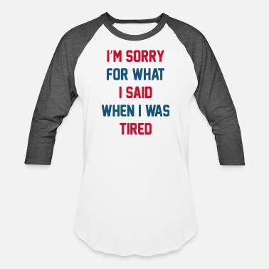 Late Early I'm Sorry For What I Said - Unisex Baseball T-Shirt