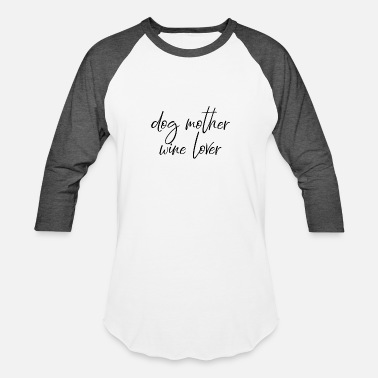 cc65ea1fedf3 Single Dog Mother Dog mother, wine lover. - Unisex Baseball T-Shirt