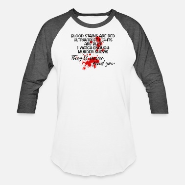 Bloodstain Blood stains are red ultraviolet lights are blue - Unisex Baseball T-Shirt