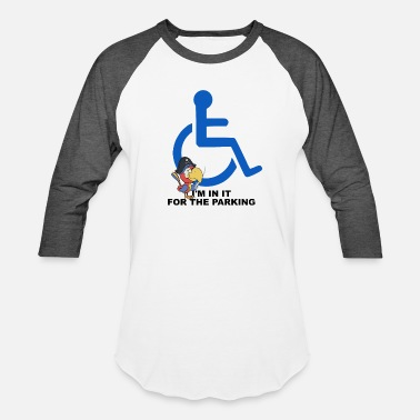 Handicap I'M IN IT FOR THE PARKING - Unisex Baseball T-Shirt