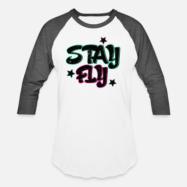 Stay Fly Stay Fly - Unisex Baseball T-Shirt