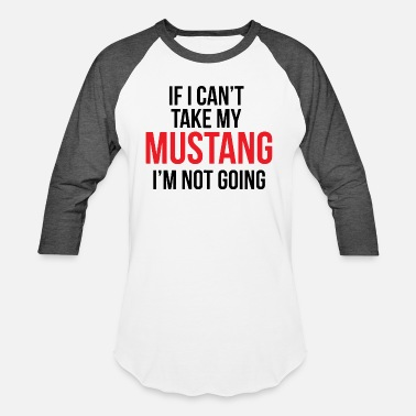 Mustang If i can't take my mustang - Unisex Baseball T-Shirt