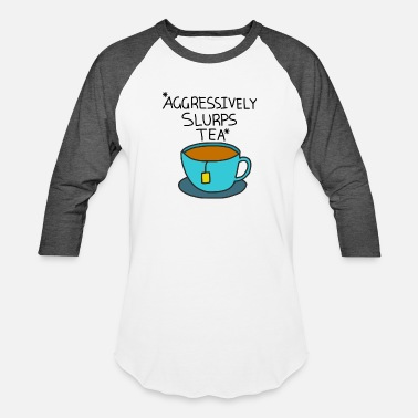 Aggression Aggressively Slurps Tea - Unisex Baseball T-Shirt
