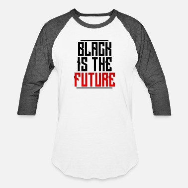 Black To The Future Black Is The Future - Baseball T-Shirt