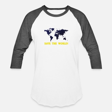 Save The World Save the World! - Unisex Baseball T-Shirt