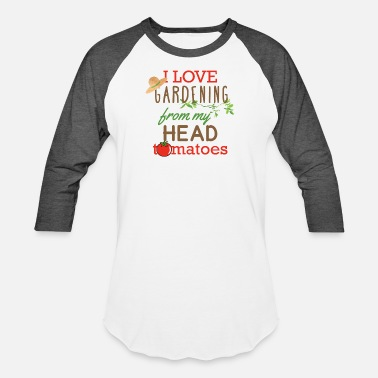 I Love Gardening From My Head Tomatoes I Love Gardening From My Head Tomatoes - Baseball T-Shirt