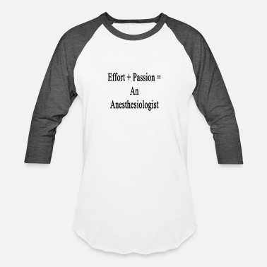 Effort effort_plus_passion_equals_an_anesthesio - Unisex Baseball T-Shirt