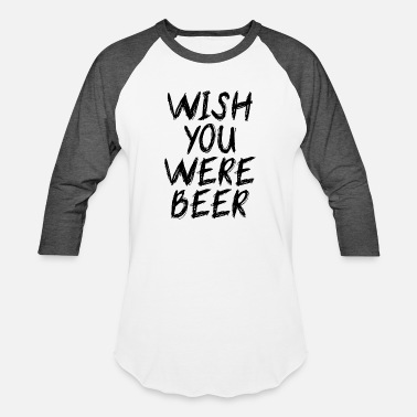 Ehrmantraut wish you were beer - Unisex Baseball T-Shirt