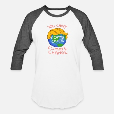 Climate You Can't Comb Over Climate Change - Unisex Baseball T-Shirt