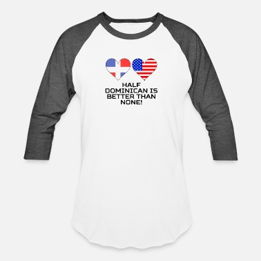 Funny Dominican Half Dominican Is Better Than None - Baseball T-Shirt