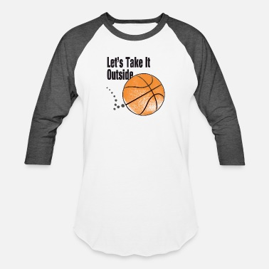 Womens Basketball Let's Take It Outside basketball men, women, kids - Baseball T-Shirt