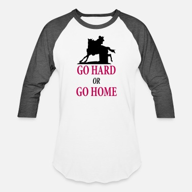 Western Horse Barrel Racer: Go Hard or Go Home - Unisex Baseball T-Shirt
