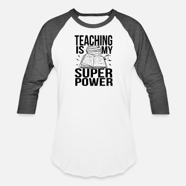 Teaching Teaching Is My Superpower Funny - Unisex Baseball T-Shirt