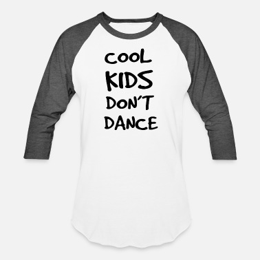 Breakdancing Dance - Cool Kids Don't Dance - Baseball T-Shirt