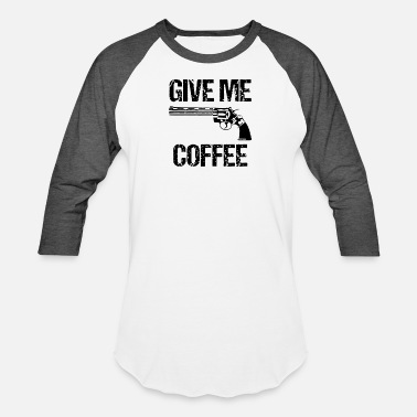 Give Me Coffee Give Me Coffee - Unisex Baseball T-Shirt