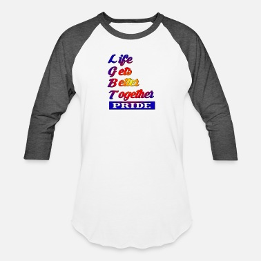 Get It Together LIFE GETS BETTER TOGETHER - Baseball T-Shirt