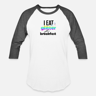 I Eat Glitter For Breakfast I eat glitter for breakfast - Baseball T-Shirt