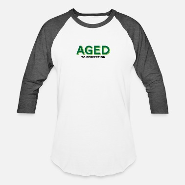 Age Humor Aged To Perfection! - Baseball T-Shirt