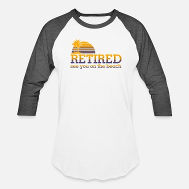 Retirement Beach Retired - See You On The Beach - Baseball T-Shirt