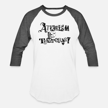 Atheism Atheism is Temporary - Baseball T-Shirt