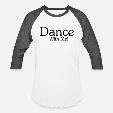 Dance With Me Dance With Me - Unisex Baseball T-Shirt