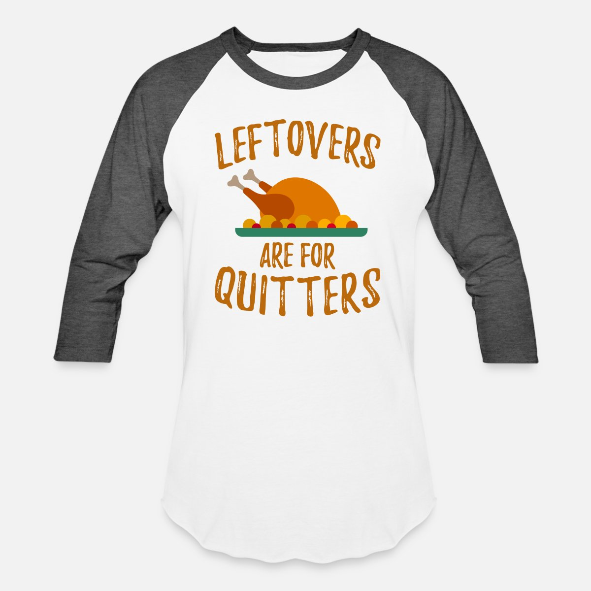 3fc2b6be5 Thanksgiving Leftovers Are For Quitters Unisex Baseball T-Shirt ...