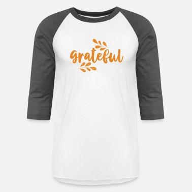 2506cd36062b7 Thanksgiving Grateful - Unisex Baseball T-Shirt