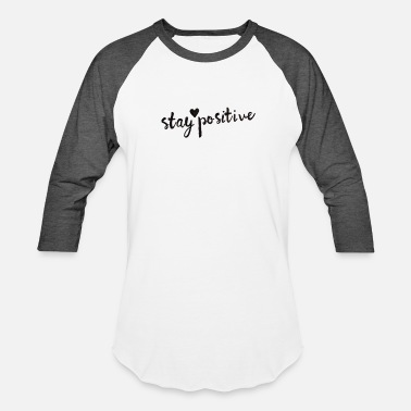 Stay Positive Stay Positive - Baseball T-Shirt