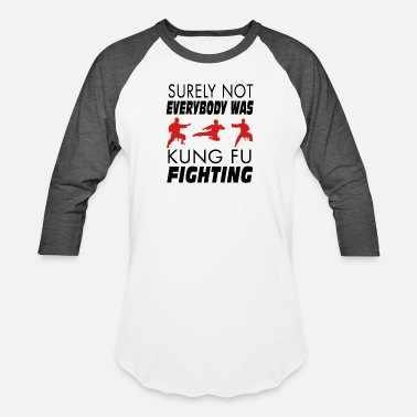 Fighting Surely Not Everybody Was Kung Fu Fighting - Unisex Baseball T-Shirt
