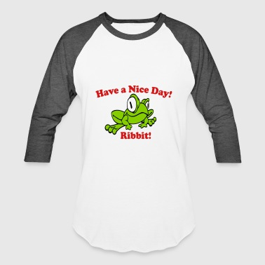 Have a Nice Day! - Baseball T-Shirt