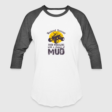 Four Wheeling With A Chance Of Mud - Baseball T-Shirt
