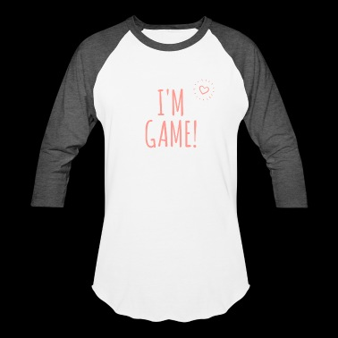 I'm Game - Sexy Girly Designs - Baseball T-Shirt