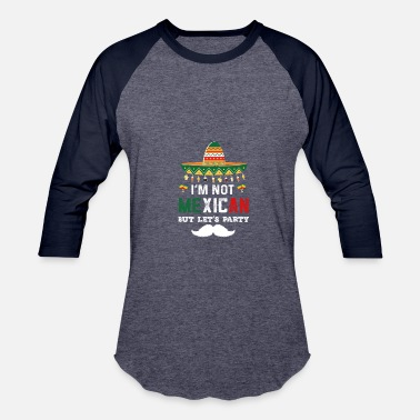 Party Mexican Not Mexican Let's Party - Baseball T-Shirt